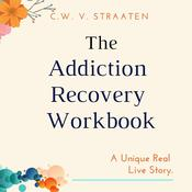 The Addiction Recovery Workbook by  C.W. V. Straaten audiobook