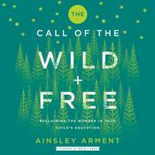 The Call of the Wild and Free by  Ainsley Arment audiobook