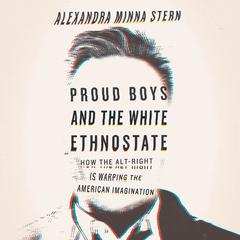 Proud Boys and the White Ethnostate by Alexandra Minna Stern audiobook