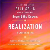 Beyond the Known: Realization by  Paul Selig audiobook