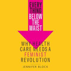 Everything Below the Waist by Jennifer Block audiobook