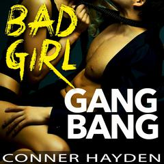 Bad Girl Gangbang by Conner Hayden audiobook