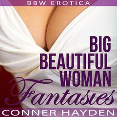 Big Beautiful Woman Fantasies by Conner Hayden audiobook