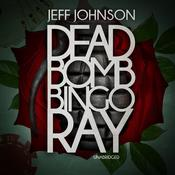 Deadbomb Bingo Ray by  Jeff Johnson audiobook