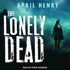 The Lonely Dead by April Henry audiobook
