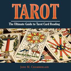Tarot: The Ultimate Guide to Tarot Card Reading by Jane M. Chamberlain audiobook