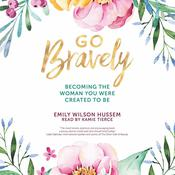 Go Bravely by  Emily Wilson Hussem audiobook