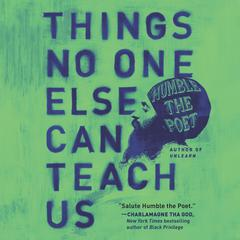 Things No One Else Can Teach Us by Humble the Poet audiobook