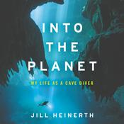 Into the Planet by  Jill Heinerth audiobook