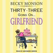 Thirty-Three Going on Girlfriend by  Becky Monson audiobook