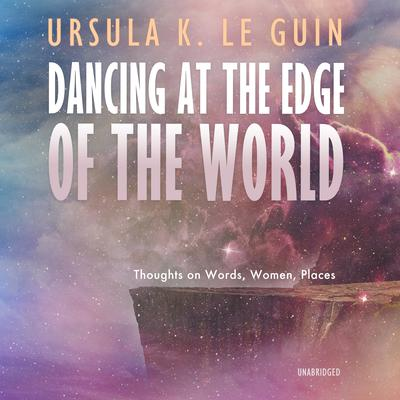 Dancing at the Edge of the World by Ursula K. Le Guin audiobook