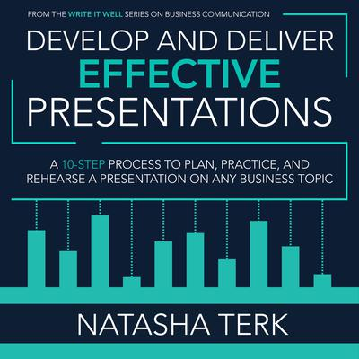 Develop and Deliver Effective Presentations by Natasha Terk audiobook