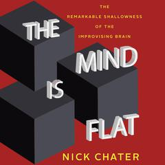 The Mind Is Flat by Nick Chater audiobook