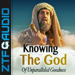Knowing the God of Unparalled Goodness by Zacharias Tanee Fomum audiobook