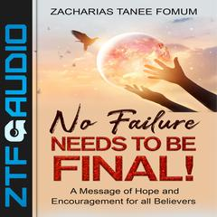 No Failure Needs to be Final! by Zacharias Tanee Fomum audiobook