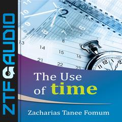 The Use of Time by Zacharias Tanee Fomum audiobook