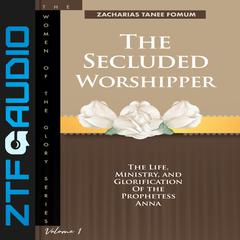 The Secluded Worshipper by Zacharias Tanee Fomum audiobook