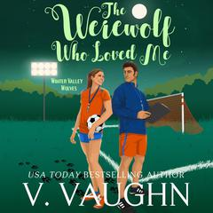 The Werewolf Who Loved Me by V. Vaughn audiobook