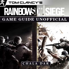 Tom Clancy's Rainbow 6 Siege Game Guide Unofficial by Chala Dar audiobook