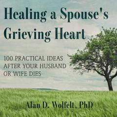 Healing a Spouse's Grieving Heart by Alan D. Wolfelt audiobook