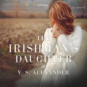 The Irishman's Daughter by  V. S. Alexander audiobook