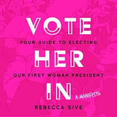 Vote Her In by Rebecca Sive audiobook