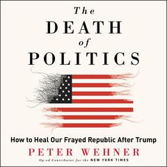 The Death of Politics by Peter Wehner audiobook