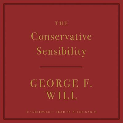 The Conservative Sensibility by George F. Will audiobook