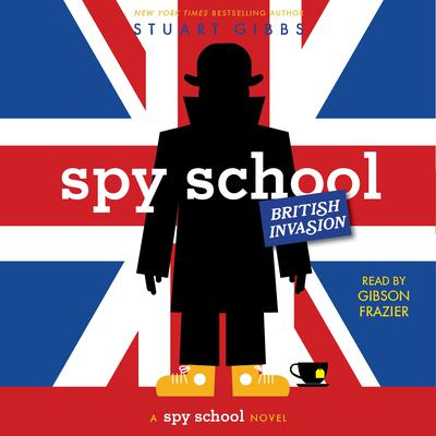 Spy School British Invasion by Stuart Gibbs audiobook