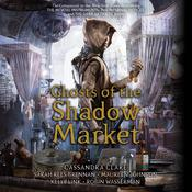 Ghosts of the Shadow Market by  Sarah Rees Brennan audiobook