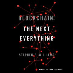 Blockchain: The Next Everything by Stephen P. Williams audiobook