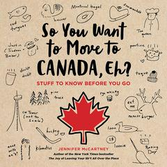 So You Want to Move to Canada, Eh? by Jennifer McCartney audiobook
