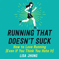 Running That Doesn't Suck by Lisa Jhung audiobook