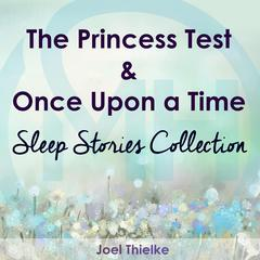 The Princess Test & Once Upon a Time - Sleep Stories Collection by Joel Thielke audiobook