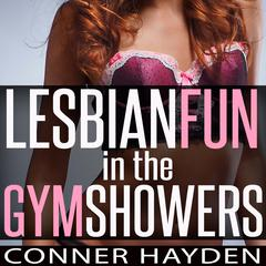 Lesbian Fun in the Gym Showers by Conner Hayden audiobook