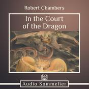 In the Court of the Dragon by  Robert W. Chambers audiobook