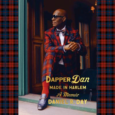 Dapper Dan: Made in Harlem by Daniel R. Day audiobook