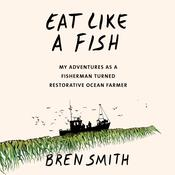 Eat Like a Fish by  Bren Smith audiobook