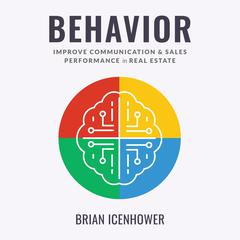 BEHAVIOR : Improve Communication & Sales Performance in Real Estate by Brian Icenhower audiobook