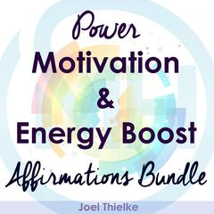 Power Motivation & Energy Boost - Affirmations Bundle by Joel Thielke audiobook