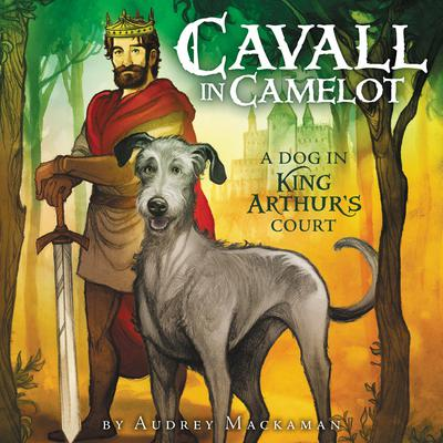 Cavall in Camelot #1: A Dog in King Arthur's Court by Audrey Mackaman audiobook