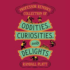 Professor Renoir's Collection of Oddities, Curiosities, and Delights by Randall Platt audiobook