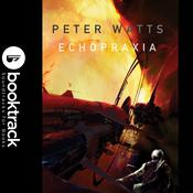 Echopraxia - Booktrack Edition by  Peter Watts audiobook
