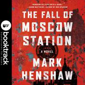 The Fall of Moscow Station - Booktrack Edition by  Mark Henshaw audiobook
