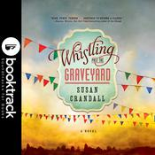 Whistling Past the Graveyard - Booktrack Edition by  Susan Crandall audiobook