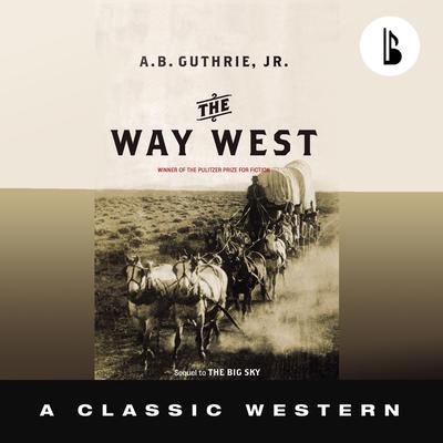 The Way West - Booktrack Edition by A. B. Guthrie audiobook