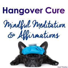 Quick Hangover Cure - Mindful Meditation & Affirmations by Joel Thielke audiobook