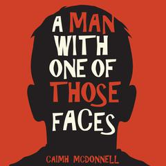 A Man With One of Those Faces by Caimh McDonnell audiobook