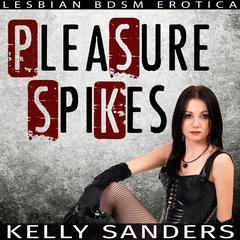 Pleasure Spikes by Kelly Sanders audiobook