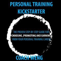 Personal Trainer Kick Starter - Learn How To Start, Build & Grow Your Training Career by Wenghonn Kan audiobook